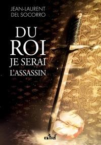 Socorro jean-laurent Del - Du roi je serai l'assassin.