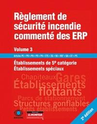 SOCOTEC - Règlement de sécurité incendie commenté des ERP - Volume 3, Etablissement de 5e catégorie, établissement spéciaux.