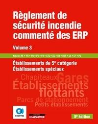 Règlement de sécurité incendie commenté des ERP - Volume 3, Etablissements de 5e catégorie - Etablissements spéciaux.pdf
