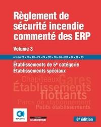 SOCOTEC - Règlement de sécurité incendie commenté des ERP - Volume 3, Etablissements de 5e catégorie - Etablissements spéciaux.