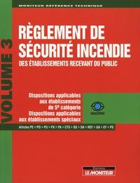 SOCOTEC - Règlement de sécurité incendie des établissements recevant du public - Tome 3, Dispositions applicables aux établissements de 5e catégorie-Dispositions applicables aux établissements spéciaux.
