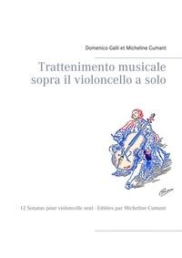 Domenico Galli et Micheline Cumant - 12 Sonatas pour violoncelle seul.