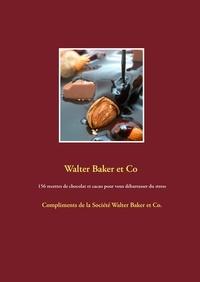 Walter Baker & Co - 156 recettes de chocolat et cacao pour vous débarrasser du stress.