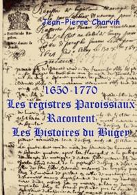 Jean-Pierre Charvin - 1650-1770, les registres paroissaux racontent les histoires du Bugey.