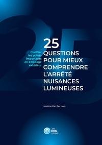 Maxime Van Der Ham - 25 questions pour mieux comprendre l'arrêté nuisances lumineuses - Clarifier les points importants en éclairage extérieur.