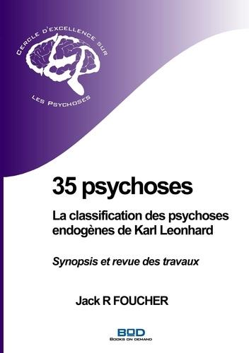 Jack R. Foucher - 35 psychoses : la classification des psychoses endogènes de Karl Leonhard - Synopsis et revue des travaux.