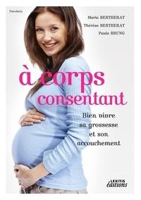 Marie Bertherat - A corps consentant - Bien vivre sa grossesse et son accouchement.