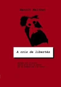 Benoît Malthet - A cris de libertés.