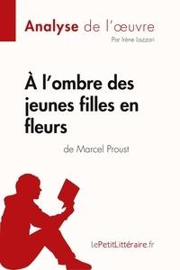 Irène Lazzari et  lePetitLitteraire - Fiche de lecture  : À l'ombre des jeunes filles en fleurs de Marcel Proust (Analyse de l'oeuvre) - Comprendre la littérature avec lePetitLittéraire.fr.
