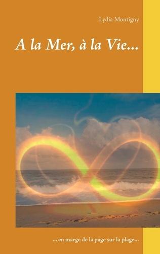Lydia Montigny - A la Mer, à la Vie... - En marge de la page sur la plage....