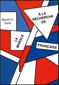 Benoît R. Sorel - A la recherche de la morale francaise.