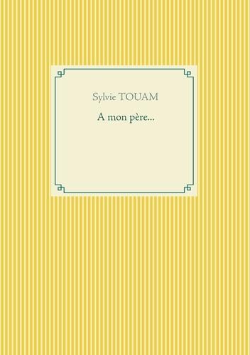 Sylvie Touam - A mon père....