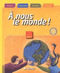 Patrick Beyria et Serge Boëche - A nous le monde ! CM1 - Histoire-Géographie-Sciences-Education civique.