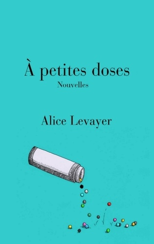 Alice Levayer - A petites doses.