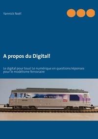 Yannick Noël - A propos du digital ! - Le digital pour tous ! Le numérique en questions/réponses pour le modélisme ferroviaire.