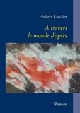 Hubert Landier - A travers le monde d'après.