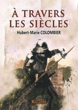 Hubert Marie Colombier - A travers les siècles.