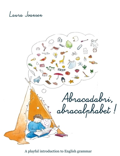 Laura Joansen - Abracadabri, Abracalphabet! - The Magic Formula of Letters and Words.