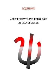Jacques Roques - Abrégé de psychoneurobiologie au delà de L'EMDR.