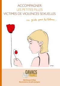 Illel Kieser 'l Baz - Accompagner les petites filles victimes de violences sexuelles - Guide pratique à l'usage des petites filles violentées sexuellement et de leurs parents.