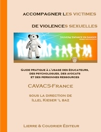 Illel Kieser 'l Baz - Accompagner les victimes de violences sexuelles - Guide pratique à l'usage des éducateurs, des psychologues, des avocats et des personnes ressources.