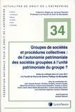 Jacques Raynard - Actualités du droit de l'entreprise N°34 : Groupes de sociétés et procédures collectives : de l'autonomie patrimoniale des sociétés groupées à l'unité patrimoniale du groupe ?.