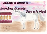 Colette Becuzzi - Adelaïde la licorne et les enfants du monde - Gawa et le cristal.