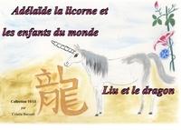 Colette Becuzzi - Adélaïde la licorne et les enfants du monde - Liu et le dragon.