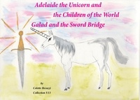 Adelaïde the Unicorn and the Children of the World - Galad and the Sword Bridge.pdf