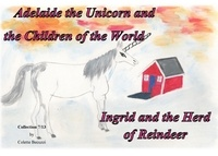 Colette Becuzzi - Adelaide the unicorn and the children of the world - Ingrid and the Herd of Reindeer.