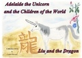 Colette Becuzzi - Adelaide the unicorn and the children of the world - Liu and the Dragon.