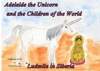 Colette Becuzzi - Adelaide the unicorn and the children of the world - Ludmila in Siberia.
