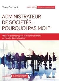 Administrateur de sociétés : pourquoi pas moi ? - Méthodes et conseils pour rechercher et obtenir un mandat dadministrateur.pdf