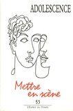 Philippe Gutton et Jacques Hochmann - Adolescence N° 53, Automne 2005 : Mettre en scène.