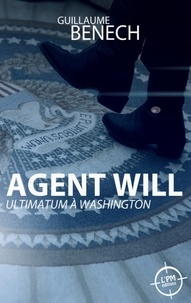 Guillaume Benech - Agent Will - Ultimatum à Washington.