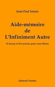 Jean-Paul Inisan - Aide-mémoire de l'infiniment autre - 31 leçons et 45 exercices pour vous libérer.