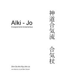 Marc Senzier - Aïki-jo - Enseignements fondamentaux.