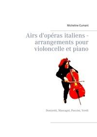 Micheline Cumant - Airs d'opéras italiens - Arrangements pour violoncelle et piano - Donizetti, Mascagni, Puccini, Verdi.