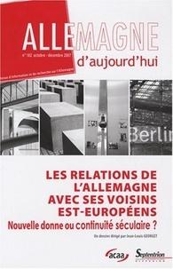 Jean-Louis Georget - Allemagne d'aujourd'hui N° 182, octobre-déce : Les relations de l'Allemagne avec ses voisins est-européens : nouvelle donne ou continuité séculaire ?.