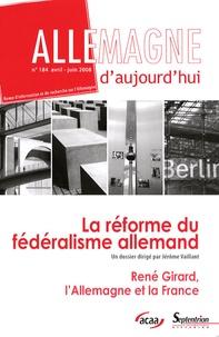 Jérôme Vaillant - Allemagne d'aujourd'hui N° 184, Avril-Juin 2 : La réforme du fédéralisme allemand.