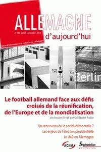 Guillaume Robin - Allemagne d'aujourd'hui N° 193 juillet-septe : Le football allemand face aux défis croisés de la réunification, de l'Europe et de la mondialisation.