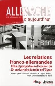 Stéphan Martens - Allemagne d'aujourd'hui N° 201, Juillet-sept : Les relations franco-allemandes - Bilan et perspectives à l'occasion du 50e anniversaire du traité de l'Elysée.