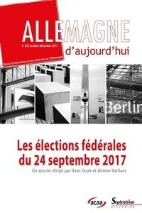 Hans Stark et Jérôme Vaillant - Allemagne d'aujourd'hui N° 222, octobre-déce : Les élections fédérales du 24 septembre 2017.