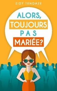 Zidy Tendaze - Alors, Toujours Pas Mariée?.