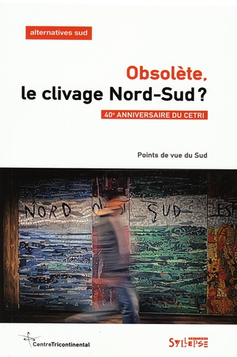 François Polet - Alternatives Sud Volume 23-2016/2 : Obsolète, le clivage Nord-Sud ?.