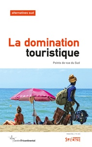 Bernard Duterme - Alternatives Sud Volume 25-2018/3 : La domination touristique - Points de vue du Sud.
