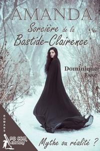 Dominique Esse - Amanda, Sorcière de la Bastide-Clairence - Mythe ou réalité ?.