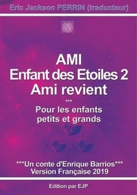 Enrique Barrios et Eric Jackson Perrin - Ami enfant des étoiles 2 - Ami revient.