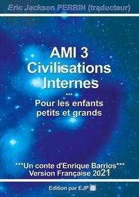Enrique Barrios et Eric Jackson Perrin - Ami Tome 3 : Civilisations internes.