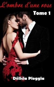 Délicia Pioggia - Amoureuse mais insoumise Tome 1 : L'ombre d'une rose.
